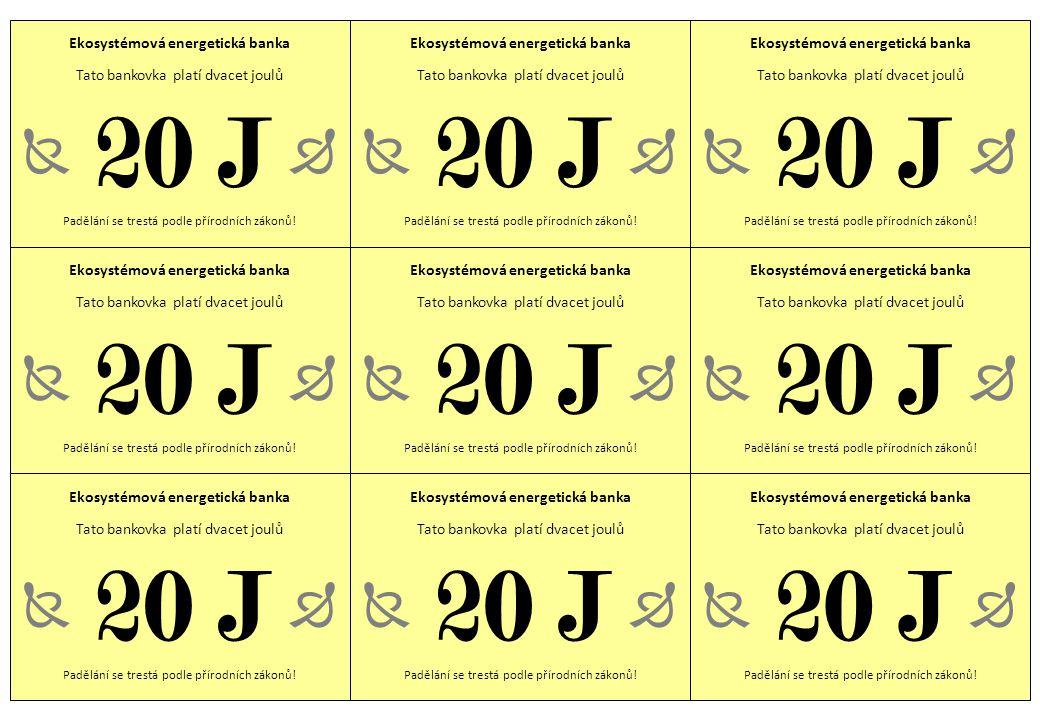 Ekosystémová energetická banka Tato bankovka platí dvacet joulů Padělání se trestá podle přírodních zákonů.