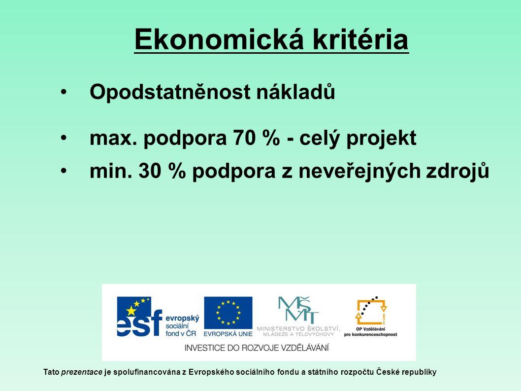 Ekonomická kritéria Tato prezentace je spolufinancována z Evropského sociálního fondu a státního rozpočtu České republiky Opodstatněnost nákladů max.