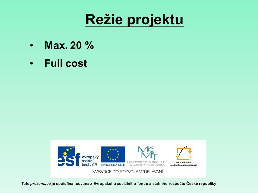 Režie projektu Tato prezentace je spolufinancována z Evropského sociálního fondu a státního rozpočtu České republiky Max. 20 % Full cost