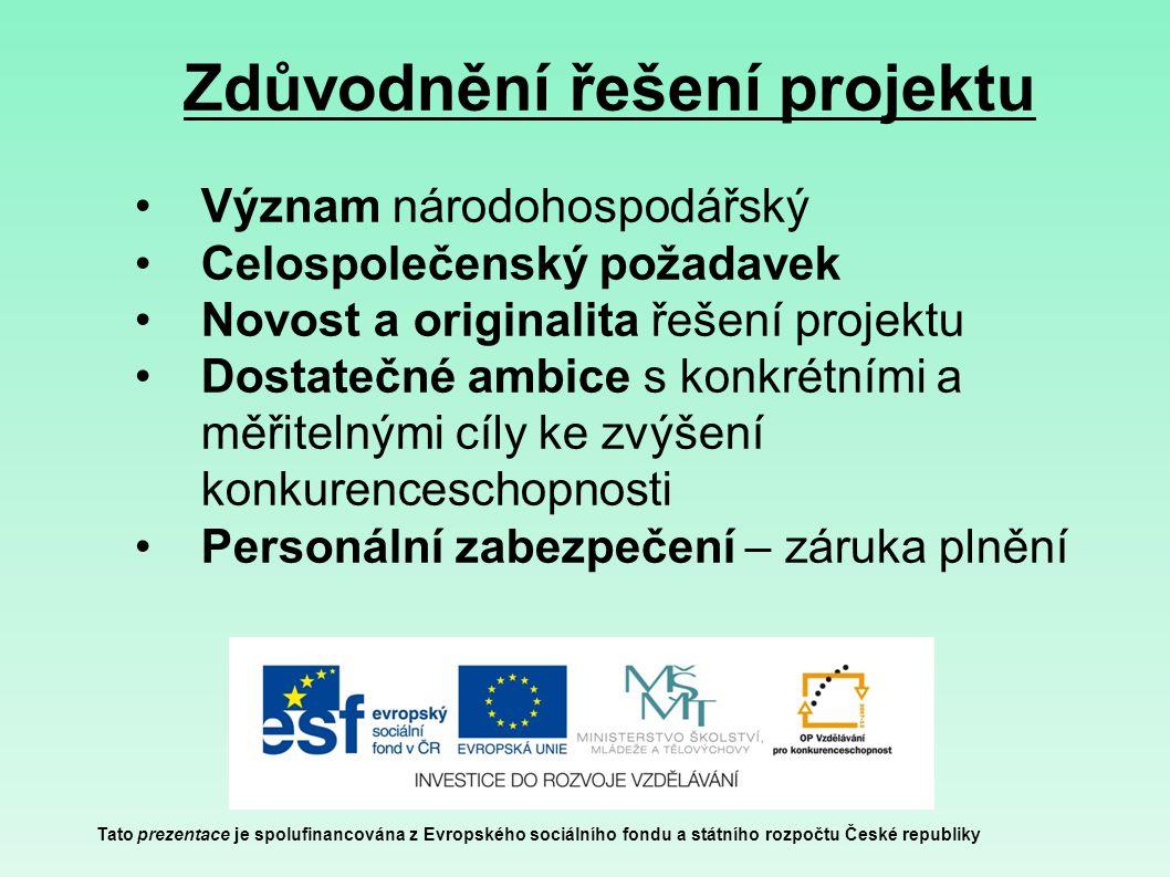 Zdůvodnění řešení projektu Tato prezentace je spolufinancována z Evropského sociálního fondu a státního rozpočtu České republiky Význam národohospodář