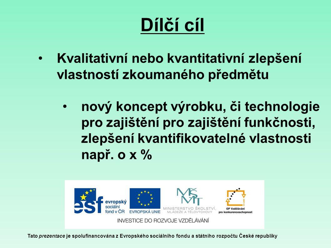 Dílčí cíl Tato prezentace je spolufinancována z Evropského sociálního fondu a státního rozpočtu České republiky Kvalitativní nebo kvantitativní zlepše
