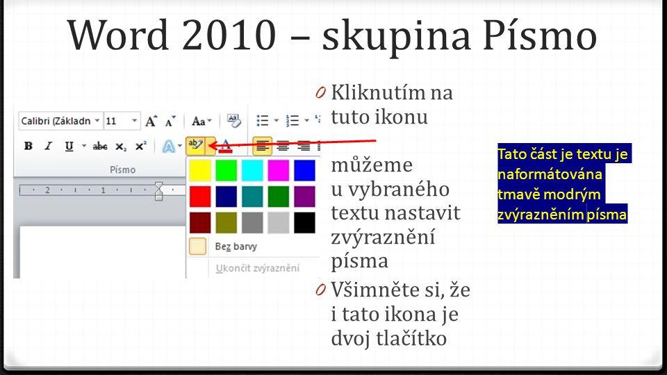 Word 2010 – skupina Písmo 0 Kliknutím na tuto ikonu můžeme u vybraného textu nastavit zvýraznění písma 0 Všimněte si, že i tato ikona je dvoj tlačítko Tato část je textu je naformátována tmavě modrým zvýrazněním písma