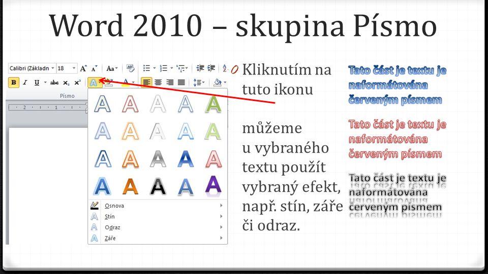 Word 2010 – skupina Písmo 0 Kliknutím na tuto ikonu můžeme u vybraného textu použít vybraný efekt, např. stín, záře či odraz.