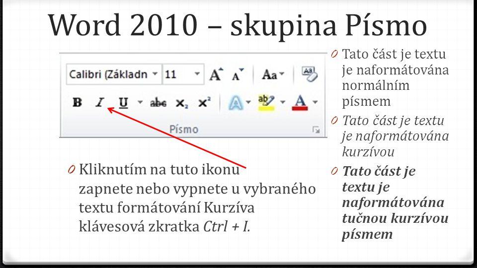 Word 2010 – skupina Písmo 0 Kliknutím na tuto ikonu zapnete nebo vypnete u vybraného textu formátování Kurzíva klávesová zkratka Ctrl + I. 0 Tato část