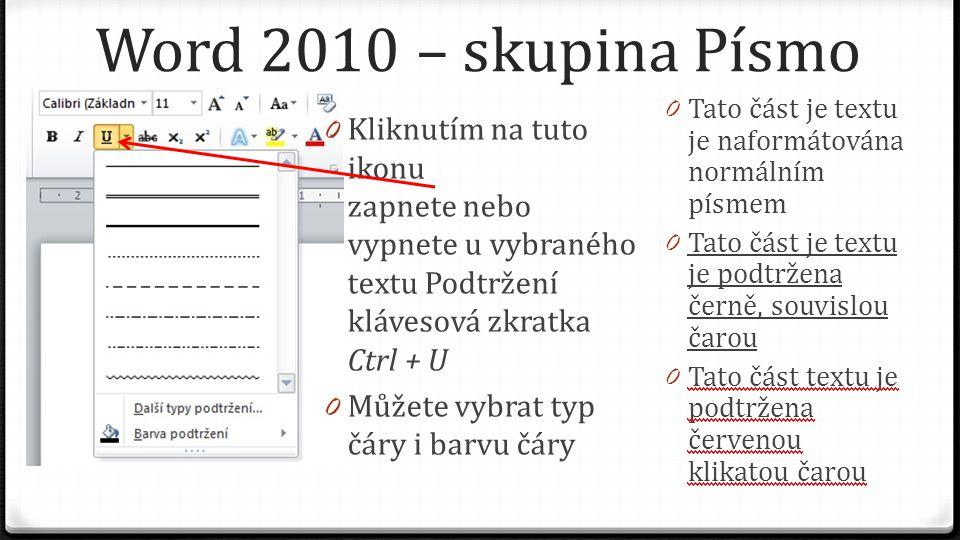 Word 2010 – skupina Písmo 0 Kliknutím na tuto ikonu zapnete nebo vypnete u vybraného textu Podtržení klávesová zkratka Ctrl + U 0 Můžete vybrat typ čá