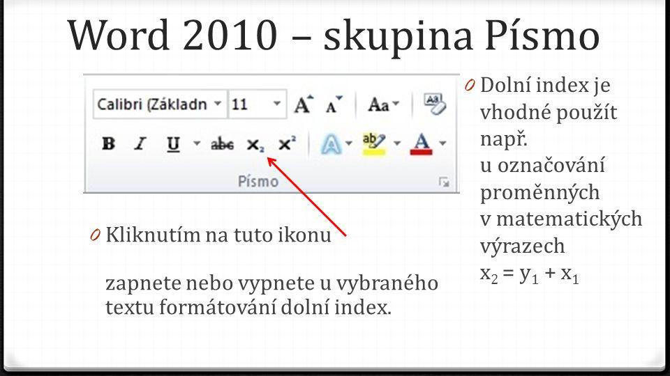 Word 2010 – skupina Písmo 0 Kliknutím na tuto ikonu zapnete nebo vypnete u vybraného textu formátování dolní index.