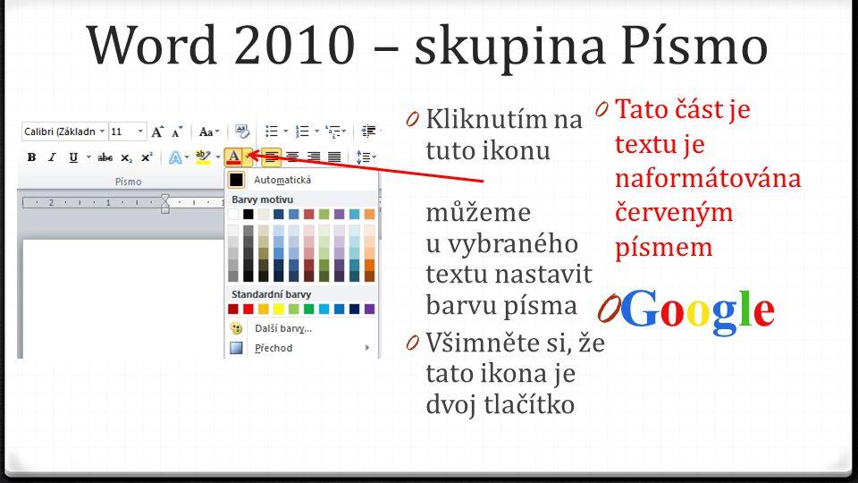 Word 2010 – skupina Písmo 0 Kliknutím na tuto ikonu můžeme u vybraného textu nastavit barvu písma 0 Všimněte si, že tato ikona je dvoj tlačítko 0 Tato