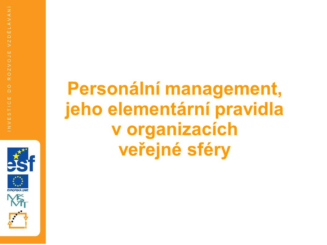 Personální management ve veřejné sféře Formální znaky Zaměstnanecké benefity, např.: - příspěvek na stravování - delší dovolená - fondy kulturních a sociálních potřeb Pracovní vs.