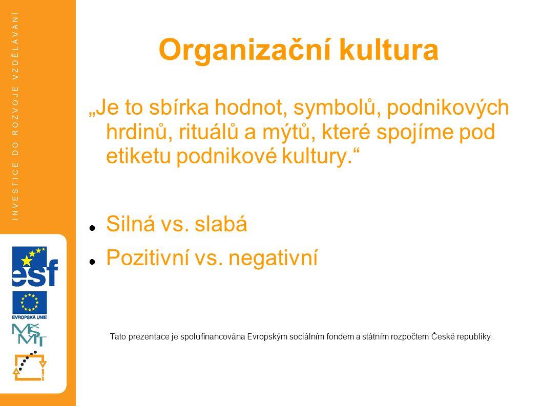 """Organizační kultura """"Je to sbírka hodnot, symbolů, podnikových hrdinů, rituálů a mýtů, které spojíme pod etiketu podnikové kultury. Silná vs."""