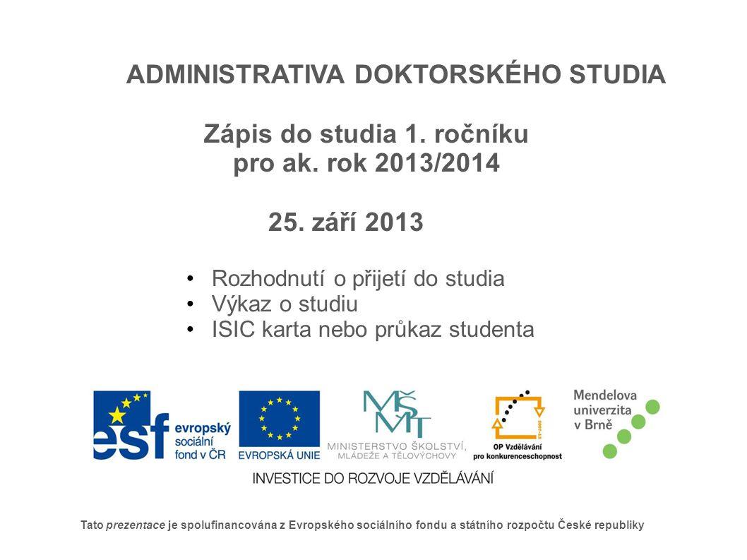 Tato prezentace je spolufinancována z Evropského sociálního fondu a státního rozpočtu České republiky ADMINISTRATIVA DOKTORSKÉHO STUDIA Zápis do studia 1.