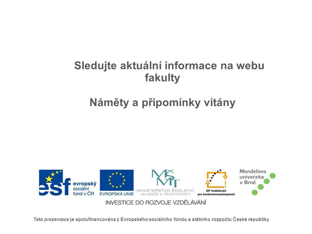 Tato prezentace je spolufinancována z Evropského sociálního fondu a státního rozpočtu České republiky Sledujte aktuální informace na webu fakulty Náměty a připomínky vítány