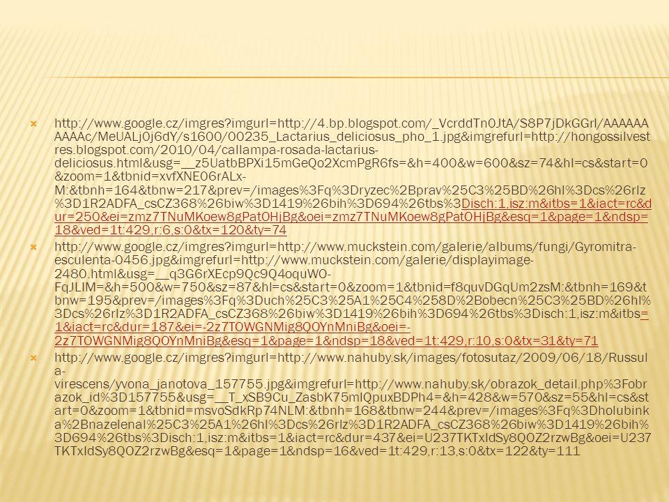  http://www.google.cz/imgres?imgurl=http://4.bp.blogspot.com/_VcrddTn0JtA/S8P7jDkGGrI/AAAAAA AAAAc/MeUALj0j6dY/s1600/00235_Lactarius_deliciosus_pho_1
