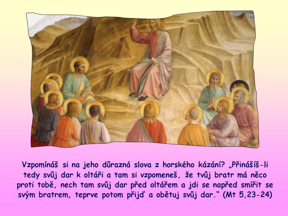 """"""" … a ne oběť."""" Jestliže nemáš lásku k bratru, Ježíšovi se tvá zbožnost nelíbí. Nepřijímá tvoji modlitbu, účast na mši svaté, oběti, které možná přiná"""