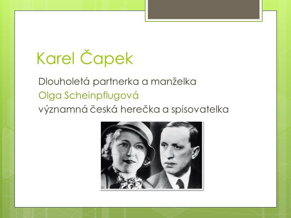 Karel Čapek Dlouholetá partnerka a manželka Olga Scheinpflugová významná česká herečka a spisovatelka