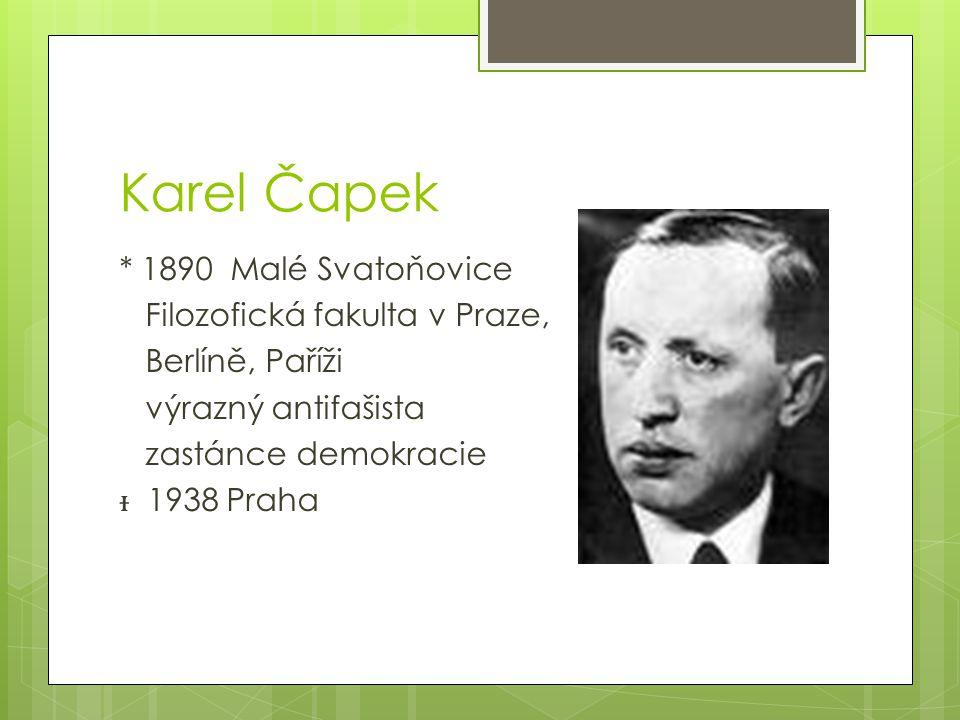Karel Čapek * 1890 Malé Svatoňovice Filozofická fakulta v Praze, Berlíně, Paříži výrazný antifašista zastánce demokracie 1938 Praha