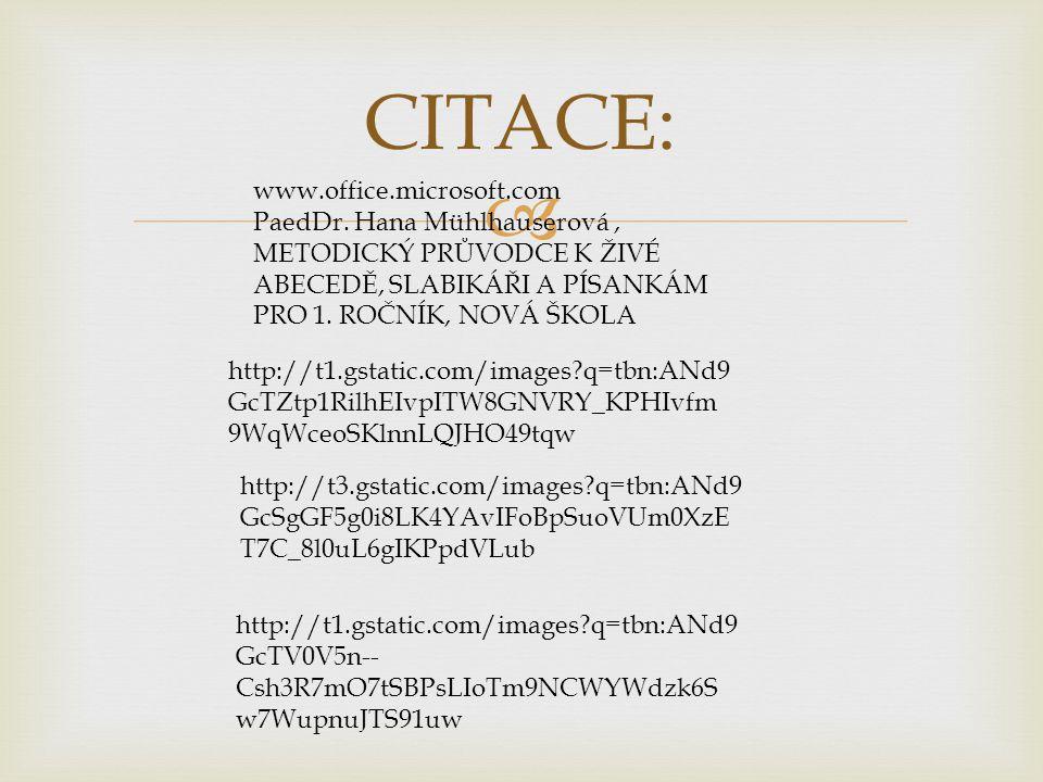  CITACE: www.office.microsoft.com PaedDr. Hana Mühlhauserová, METODICKÝ PRŮVODCE K ŽIVÉ ABECEDĚ, SLABIKÁŘI A PÍSANKÁM PRO 1. ROČNÍK, NOVÁ ŠKOLA http: