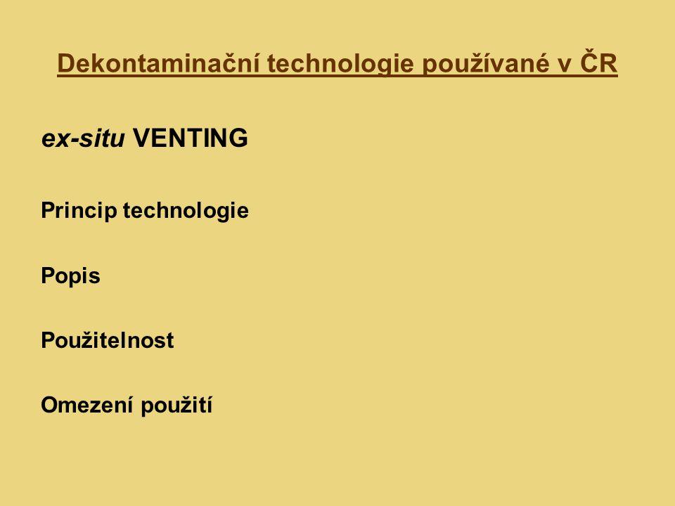 Dekontaminační technologie používané v ČR ex-situ VENTING Princip technologie Popis Použitelnost Omezení použití