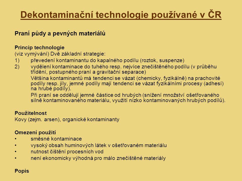 Dekontaminační technologie používané v ČR Praní půdy a pevných materiálů Princip technologie (viz vymývání) Dvě základní strategie: 1)převedení kontam