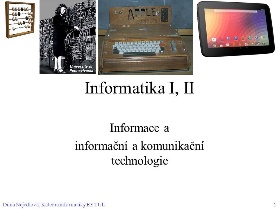 Dana Nejedlová, Katedra informatiky EF TUL1 Informatika I, II Informace a informační a komunikační technologie
