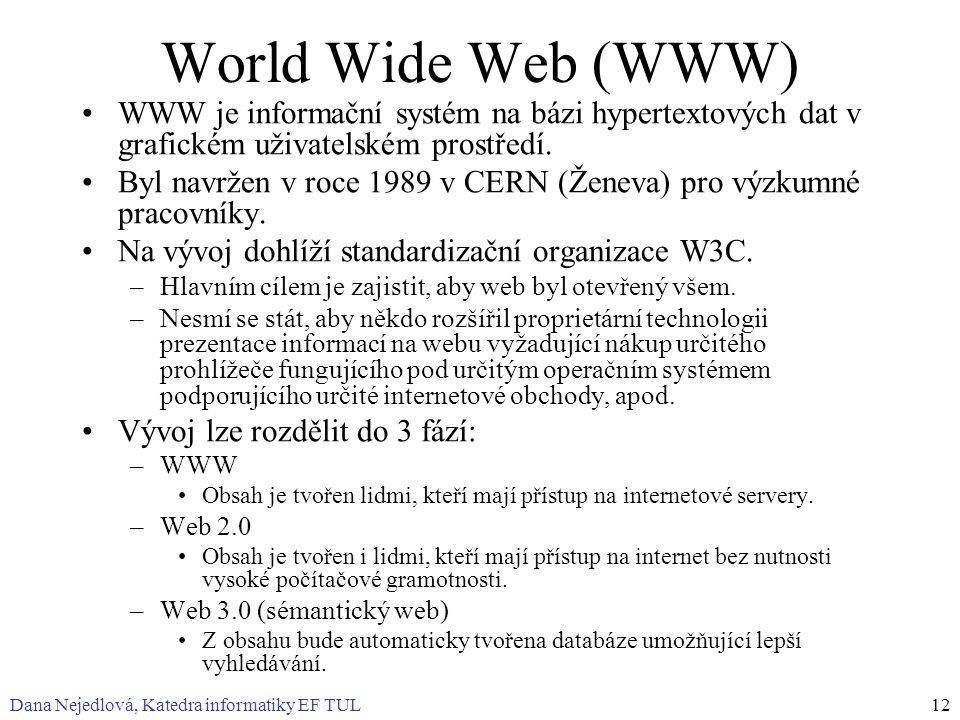 Dana Nejedlová, Katedra informatiky EF TUL12 World Wide Web (WWW) WWW je informační systém na bázi hypertextových dat v grafickém uživatelském prostře