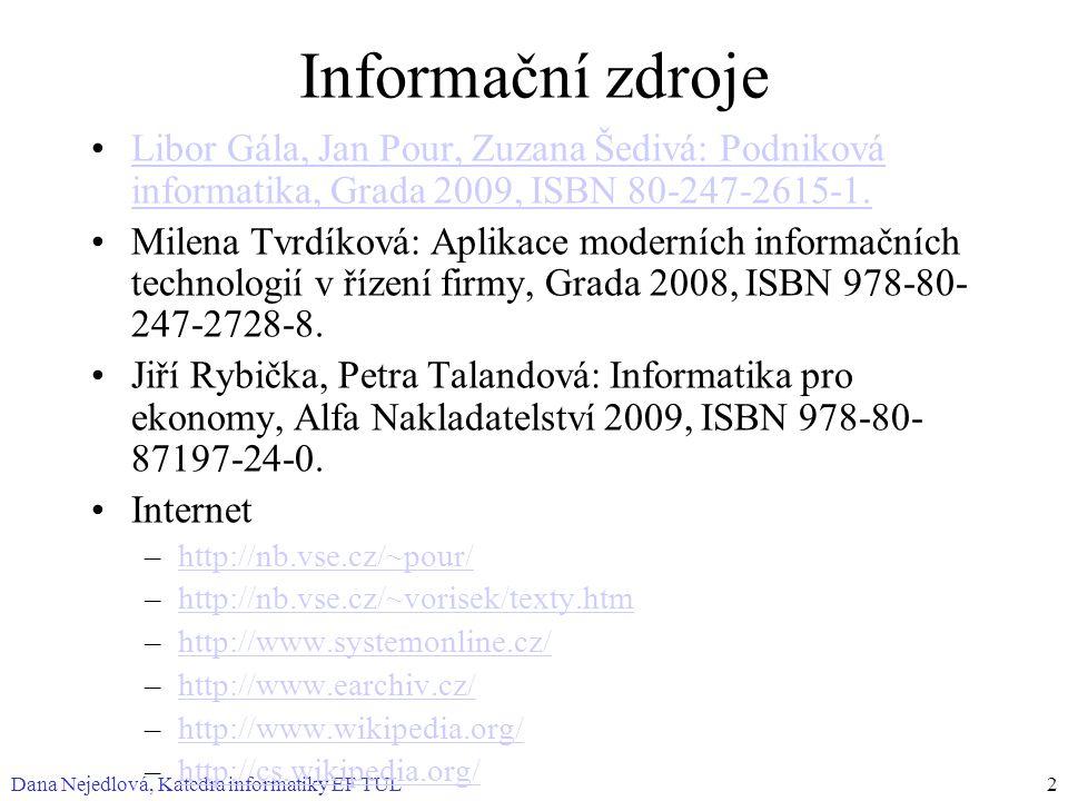 Dana Nejedlová, Katedra informatiky EF TUL3 Osnova Informace 3 úrovně informace Informace – Data – Znalosti Zlomy v historii informatiky Historie počítačů Trendy ICT Internet, WWW, intranet a extranet Řešení problémů na počítači, utility, API Výpočetní modely Asymetrické šifrování Elektronický (digitální) podpis Bezpečnost Internetu – pharming Bezpečnost Internetu – digitální certifikáty internetových stránek Obecné problémy informatiky Informační společnost