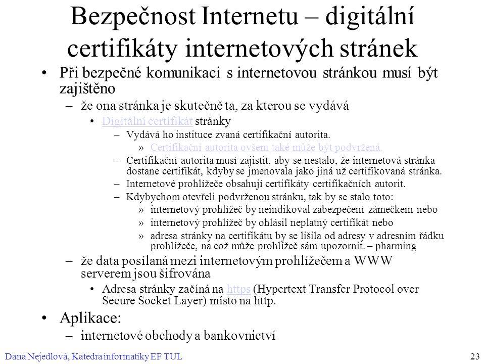 Dana Nejedlová, Katedra informatiky EF TUL23 Bezpečnost Internetu – digitální certifikáty internetových stránek Při bezpečné komunikaci s internetovou
