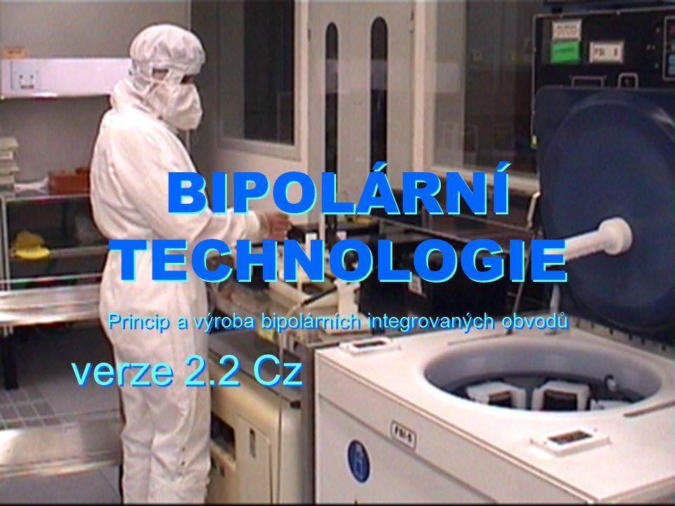 BIPOLÁRNÍ TECHNOLOGIE Princip a výroba bipolárních integrovaných obvodů verze 2.2 Cz