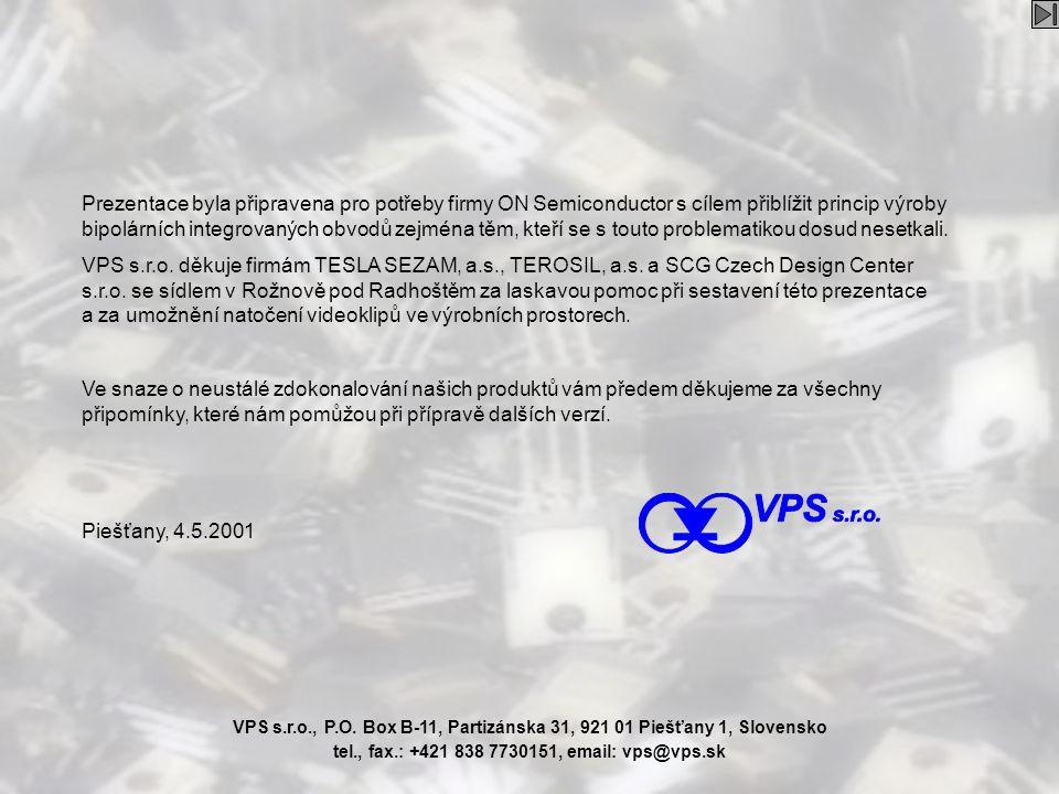 VPS Prezentace byla připravena pro potřeby firmy ON Semiconductor s cílem přiblížit princip výroby bipolárních integrovaných obvodů zejména těm, kteří se s touto problematikou dosud nesetkali.