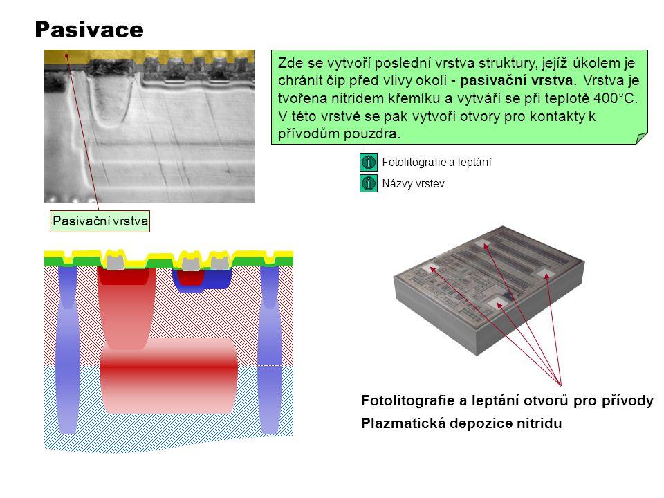 Zde se vytvoří poslední vrstva struktury, jejíž úkolem je chránit čip před vlivy okolí - pasivační vrstva.