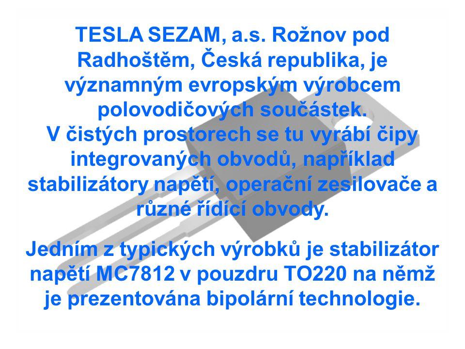 Úvod TESLA SEZAM, a.s. Rožnov pod Radhoštěm, Česká republika, je významným evropským výrobcem polovodičových součástek. V čistých prostorech se tu vyr