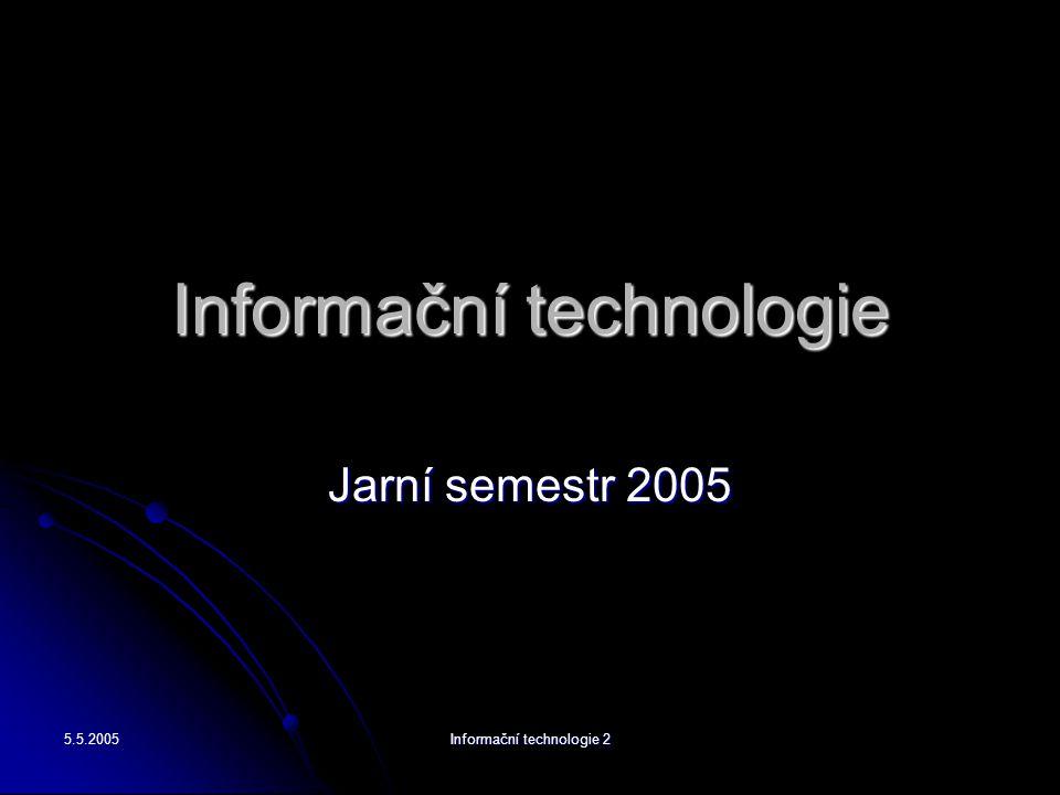 5.5.2005 Informační technologie 2 Informační technologie Jarní semestr 2005