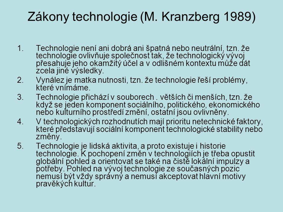 Zákony technologie (M. Kranzberg 1989) 1.Technologie není ani dobrá ani špatná nebo neutrální, tzn. že technologie ovlivňuje společnost tak, že techno