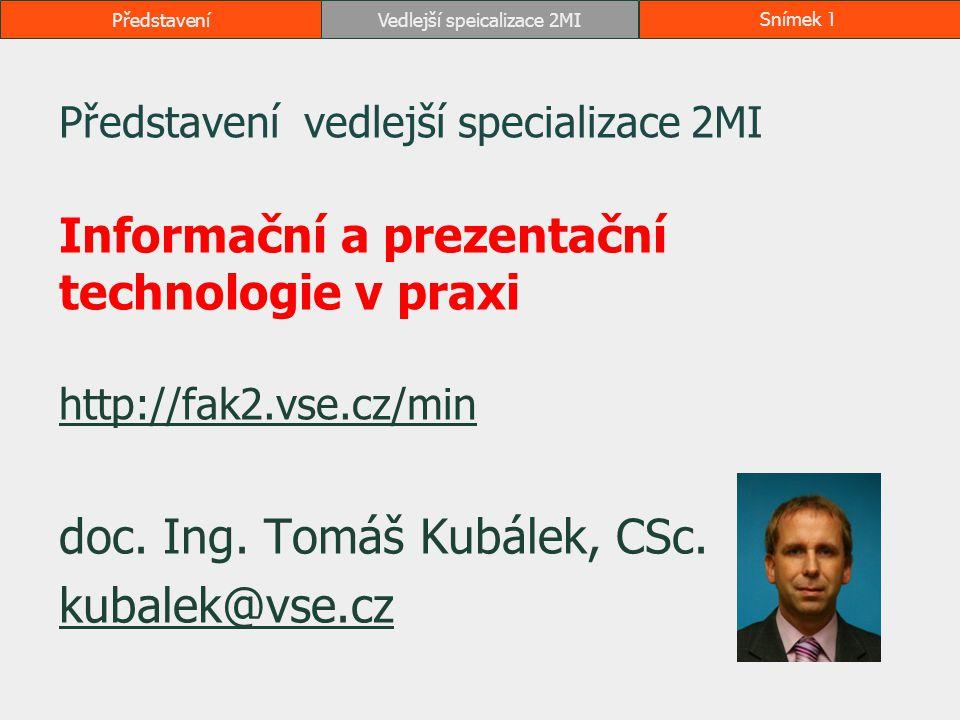 Představení vedlejší specializace 2MI Informační a prezentační technologie v praxi http://fak2.vse.cz/min http://fak2.vse.cz/min doc. Ing. Tomáš Kubál