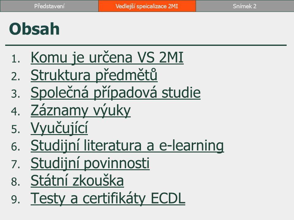 Vedlejší speicalizace 2MISnímek 2Představení Obsah 1. Komu je určena VS 2MI Komu je určena VS 2MI 2. Struktura předmětů Struktura předmětů 3. Společná