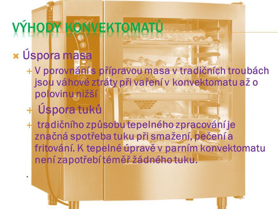  Úspora masa  V porovnání s přípravou masa v tradičních troubách jsou váhové ztráty při vaření v konvektomatu až o polovinu nižší  Úspora tuků  tradičního způsobu tepelného zpracování je značná spotřeba tuku při smažení, pečení a fritování.
