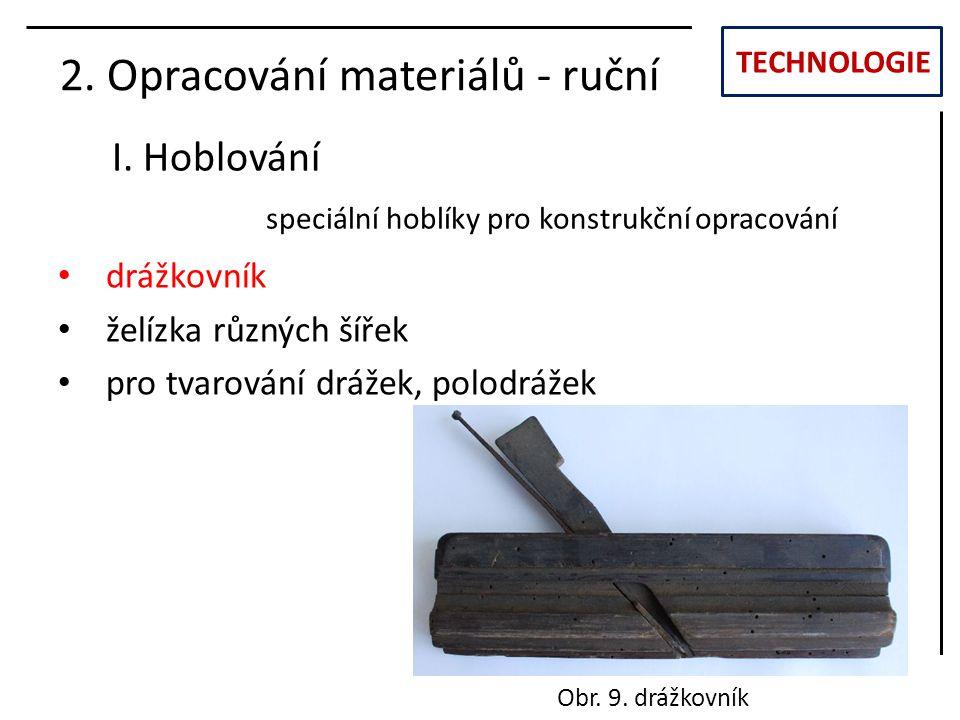 TECHNOLOGIE I. Hoblování 2. Opracování materiálů - ruční drážkovník želízka různých šířek pro tvarování drážek, polodrážek Obr. 9. drážkovník speciáln