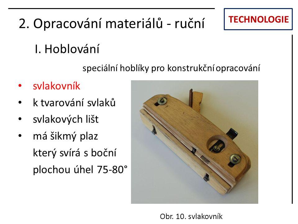 TECHNOLOGIE I. Hoblování 2. Opracování materiálů - ruční svlakovník k tvarování svlaků svlakových lišt má šikmý plaz který svírá s boční plochou úhel