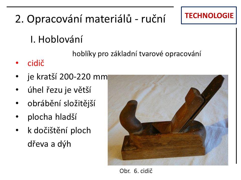 TECHNOLOGIE I.Hoblování 2. Opracování materiálů - ruční Obr.