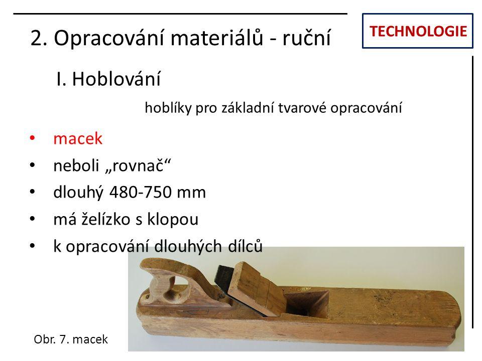 """TECHNOLOGIE I. Hoblování 2. Opracování materiálů - ruční Obr. 7. macek hoblíky pro základní tvarové opracování macek neboli """"rovnač"""" dlouhý 480-750 mm"""