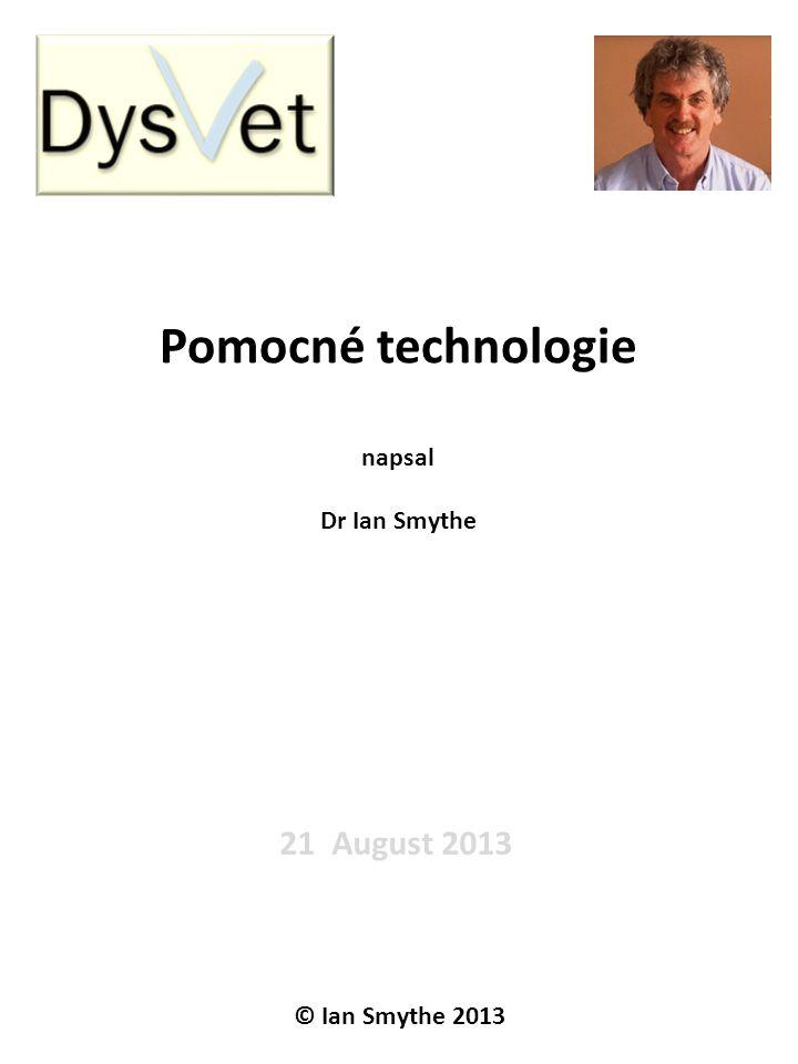 Pomocné technologie napsal Dr Ian Smythe 21 August 2013 © Ian Smythe 2013