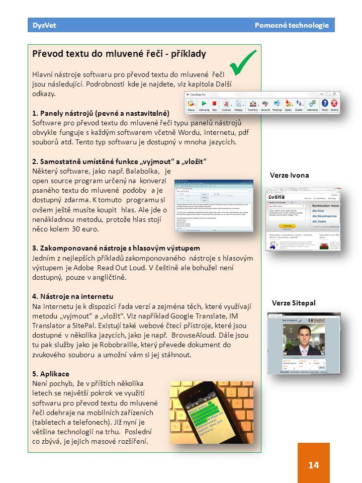 DysVet Pomocné technologie 14 Převod textu do mluvené řeči - příklady Hlavní nástroje softwaru pro převod textu do mluvené řeči jsou následující. Podr