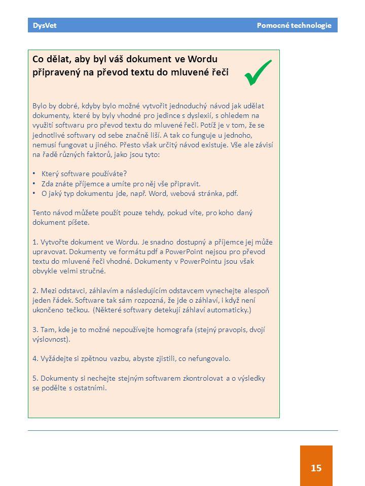 DysVet Pomocné technologie 15 Co dělat, aby byl váš dokument ve Wordu připravený na převod textu do mluvené řeči Bylo by dobré, kdyby bylo možné vytvo