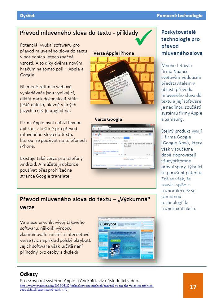 DysVet Pomocné technologie 17 Převod mluveného slova do textu - příklady Verze Apple iPhone Verze Google Potenciál využití softwaru pro převod mluvené