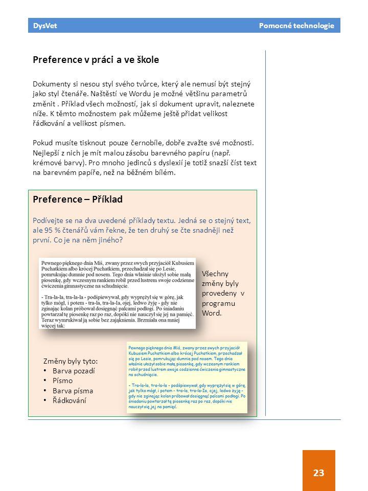 DysVet Pomocné technologie 23 Preference v práci a ve škole Dokumenty si nesou styl svého tvůrce, který ale nemusí být stejný jako styl čtenáře. Naště