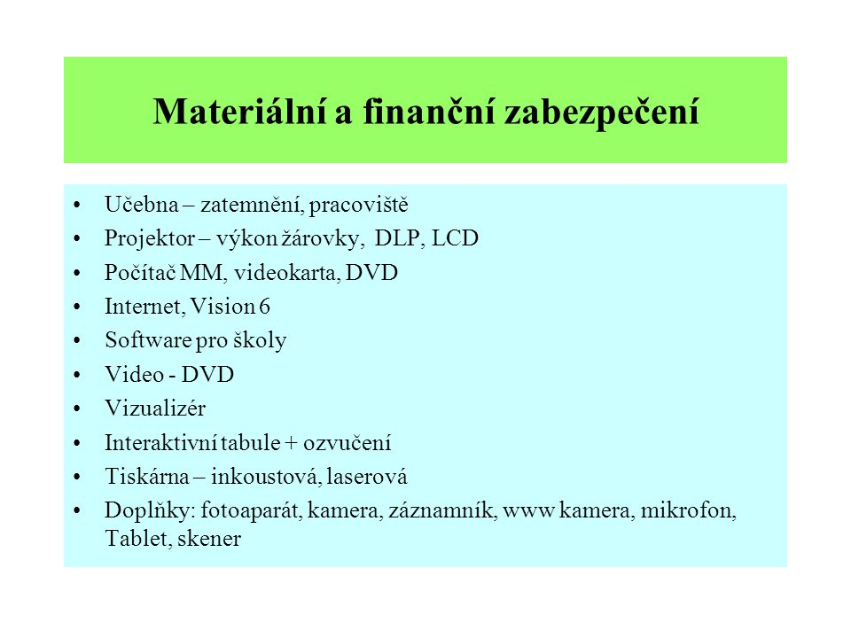 Materiální a finanční zabezpečení Učebna – zatemnění, pracoviště Projektor – výkon žárovky, DLP, LCD Počítač MM, videokarta, DVD Internet, Vision 6 So