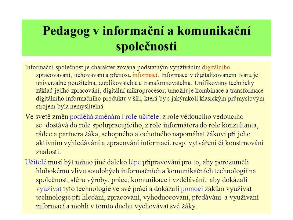 Pedagog v informační a komunikační společnosti Informační společnost je charakterizována podstatným využíváním digitálního zpracovávání, uchovávání a přenosu informací.