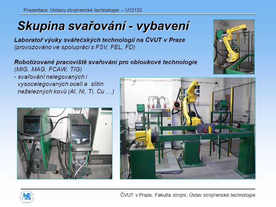 ČVUT v Praze, Fakulta strojní, Ústav strojírenské technologie Prezentace Ústavu strojírenské technologie – U12133 Skupina svařování - vybavení Laboratoř výuky svářečských technologií na ČVUT v Praze (provozováno ve spolupráci s FSV, FEL, FD) Robotizované pracoviště svařování pro obloukové technologie (MIG, MAG, FCAW, TIG) - svařování nelegovaných i vysocelegovaných ocelí a slitin neželezných kovů (Al, Ni, Ti, Cu …)