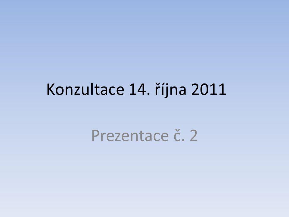 Konzultace 14. října 2011 Prezentace č. 2