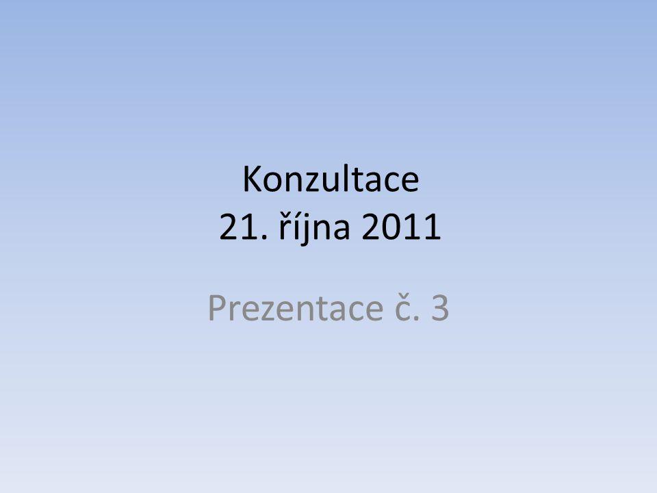 Konzultace 21. října 2011 Prezentace č. 3