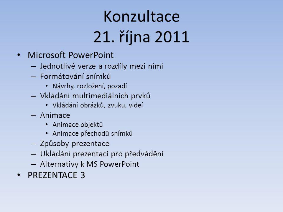 Konzultace 21. října 2011 Microsoft PowerPoint – Jednotlivé verze a rozdíly mezi nimi – Formátování snímků Návrhy, rozložení, pozadí – Vkládání multim